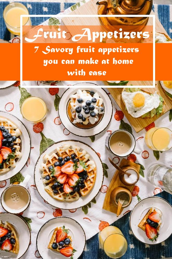 7 Savory fruit appetizers you can make at home with ease